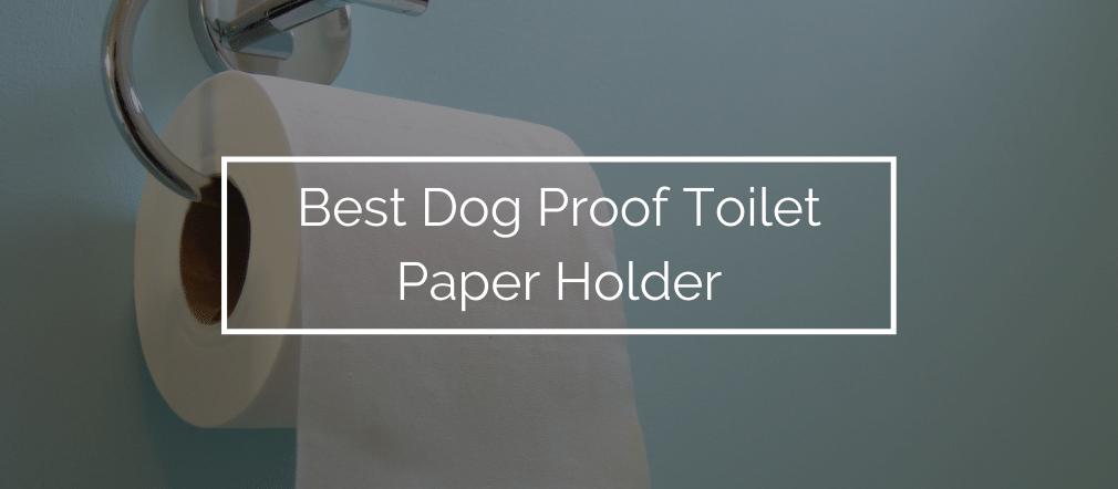Best Dog Proof Toilet Paper Holder
